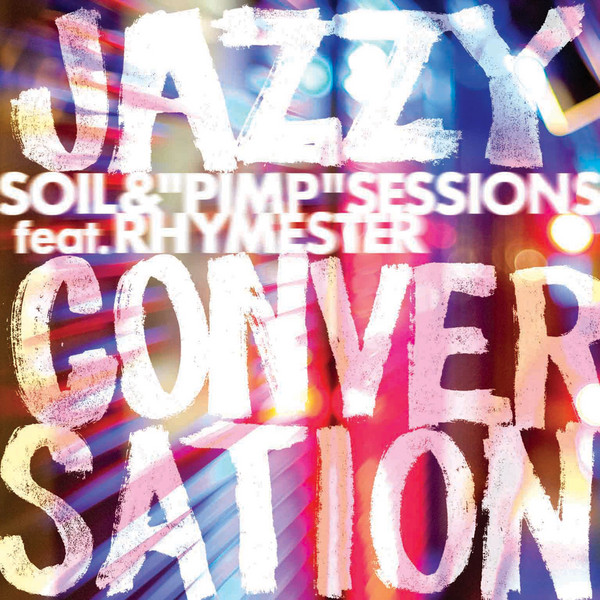 "JAZZY CONVERSATION / SOIL&""PIMP""SESSIONS feat.RHYMESTER"
